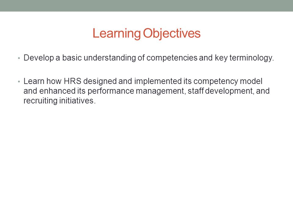 Learning Objectives Develop a basic understanding of competencies and key terminology.