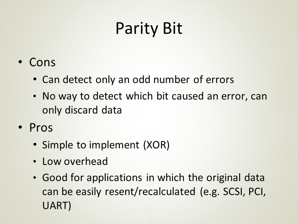 Parity Bit Cons Pros Can detect only an odd number of errors