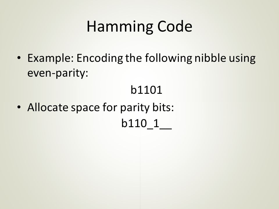 Hamming Code Example: Encoding the following nibble using even-parity: