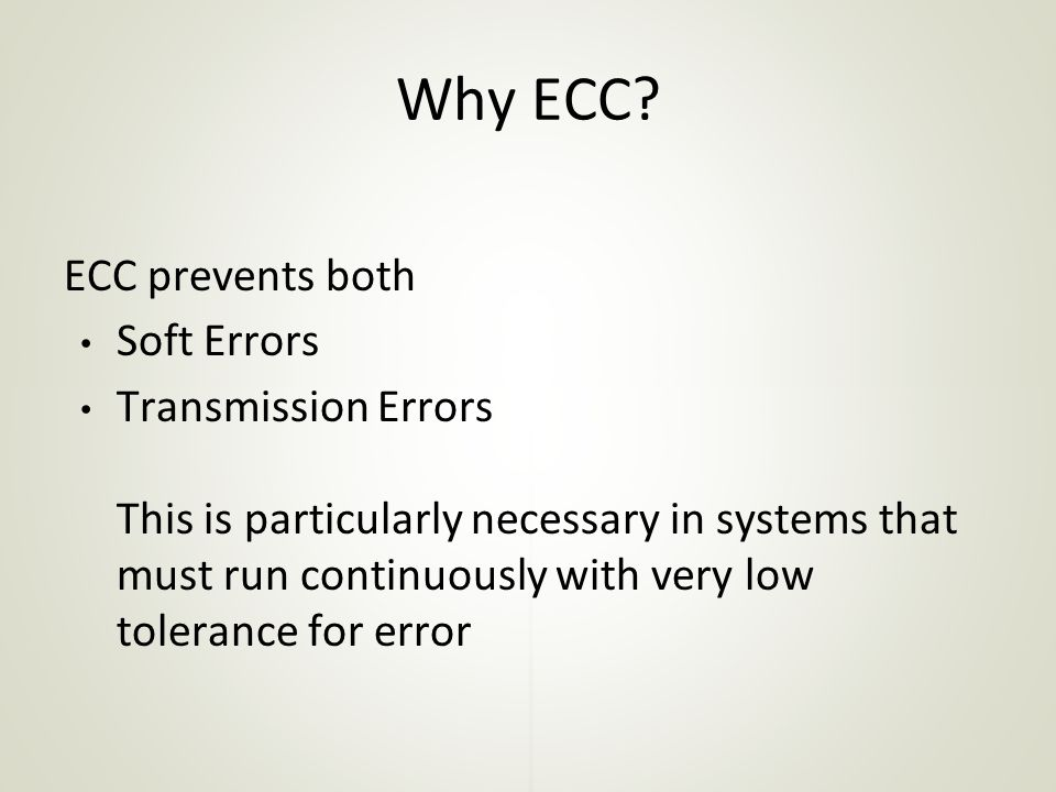 Why ECC ECC prevents both Soft Errors
