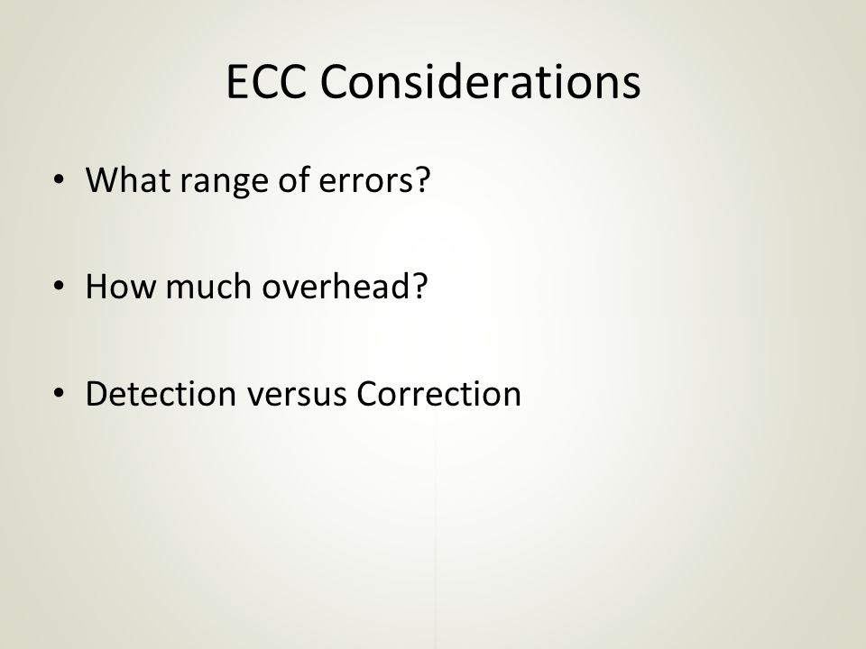 ECC Considerations What range of errors How much overhead