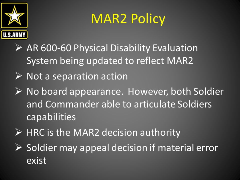 MAR2 Policy AR 600-60 Physical Disability Evaluation System being updated to reflect MAR2. Not a separation action.