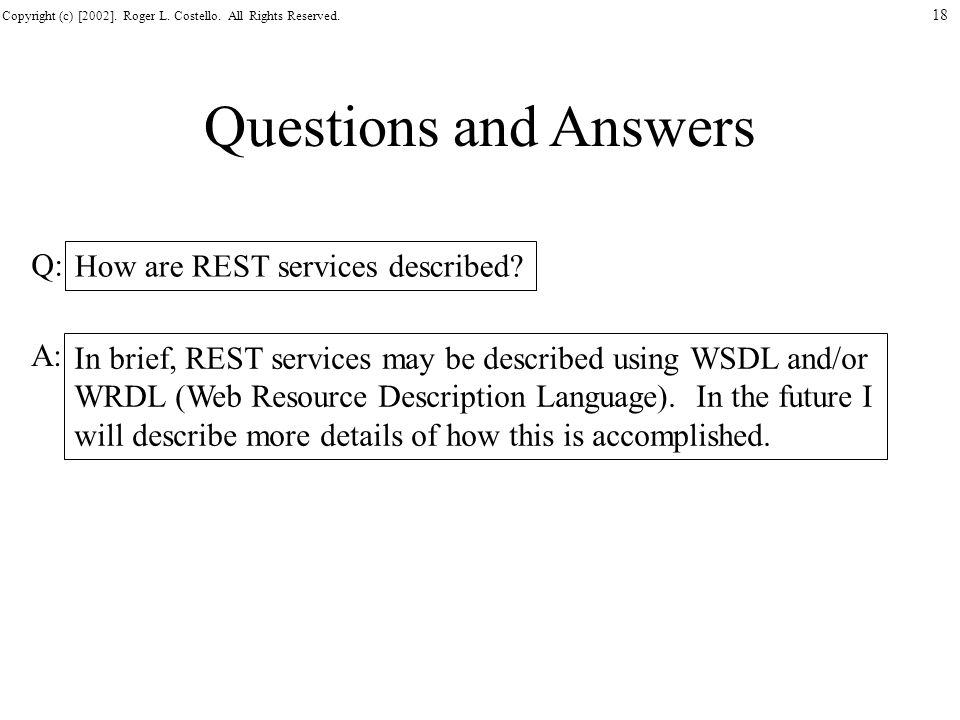 Questions and Answers Q: How are REST services described A: