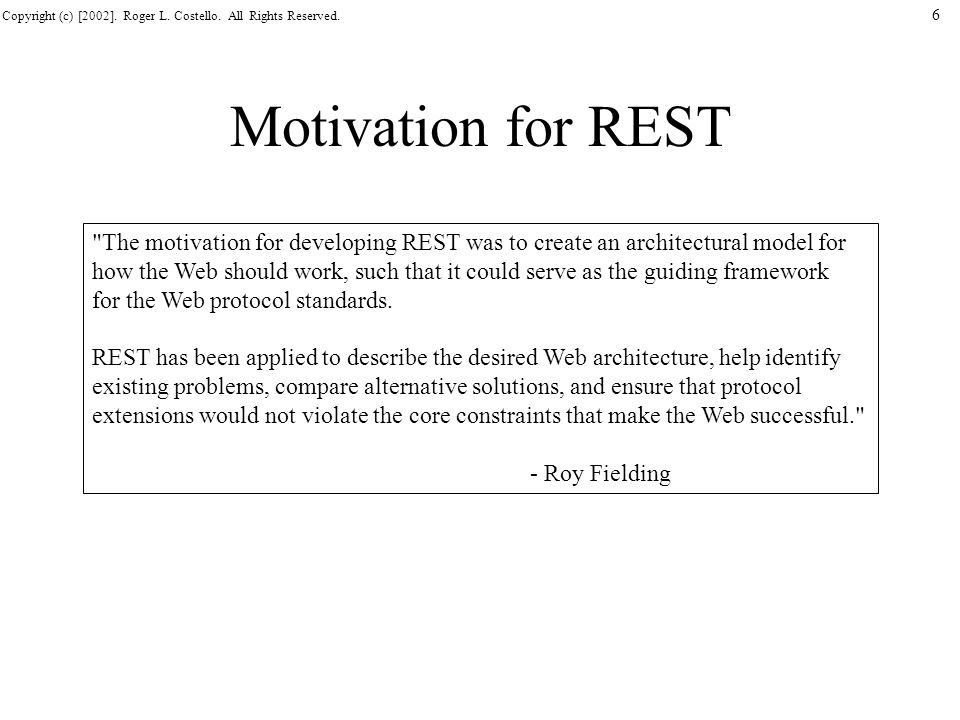 Motivation for REST The motivation for developing REST was to create an architectural model for.