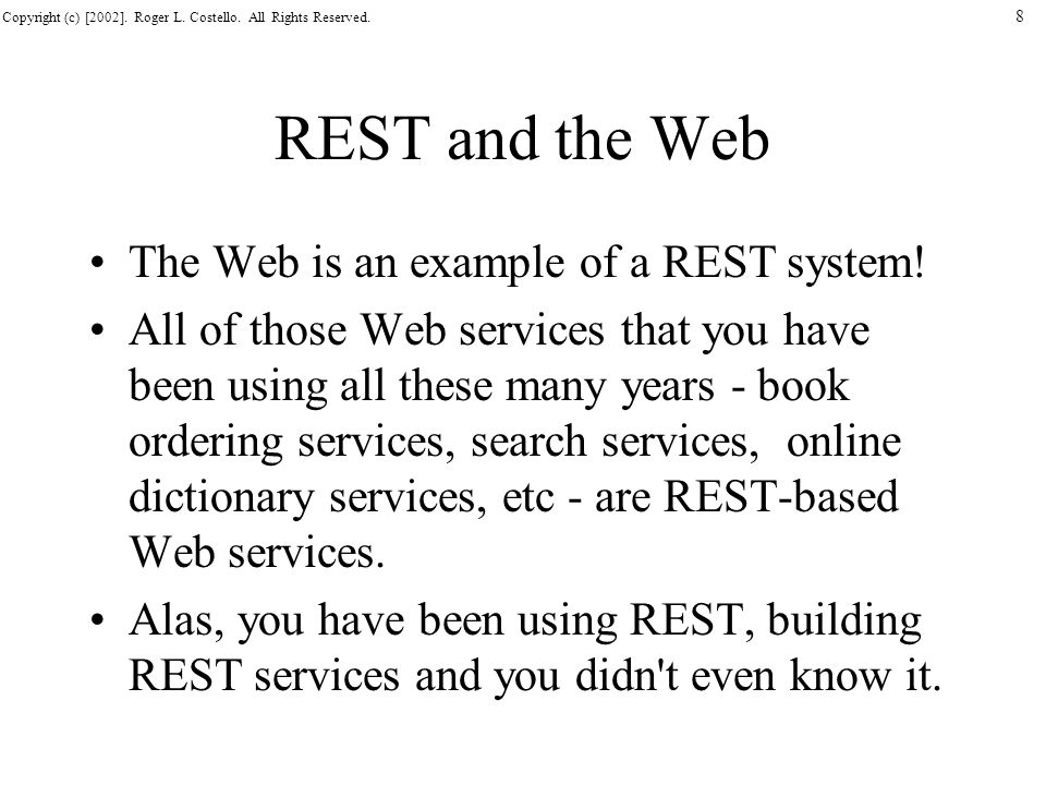 REST and the Web The Web is an example of a REST system!