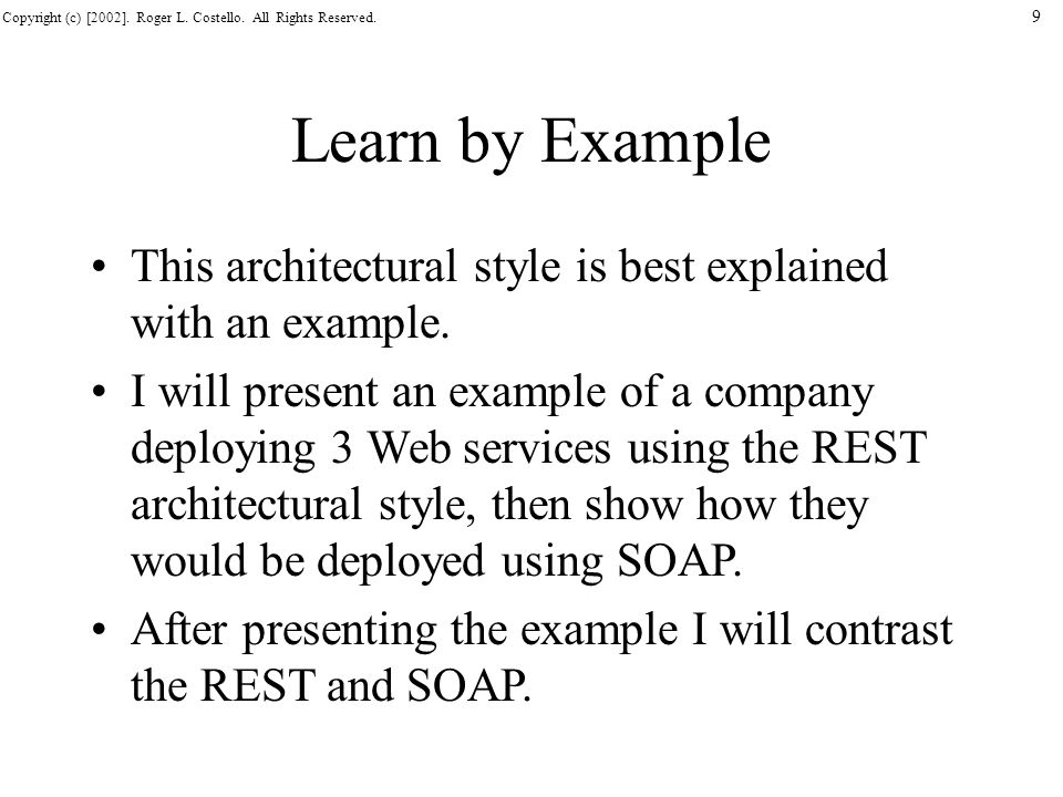 Learn by Example This architectural style is best explained with an example.