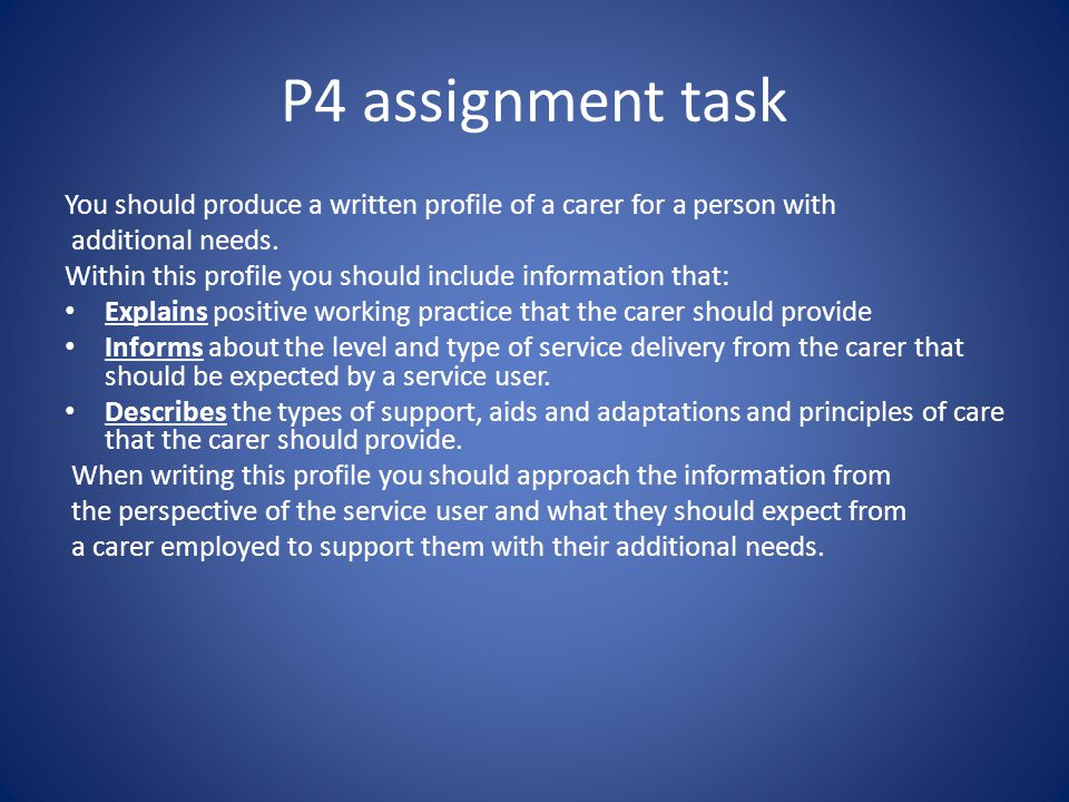 P4 assignment task You should produce a written profile of a carer for a person with. additional needs.