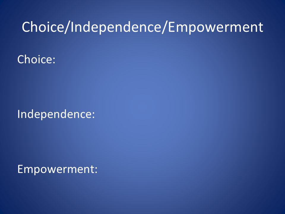 Choice/Independence/Empowerment