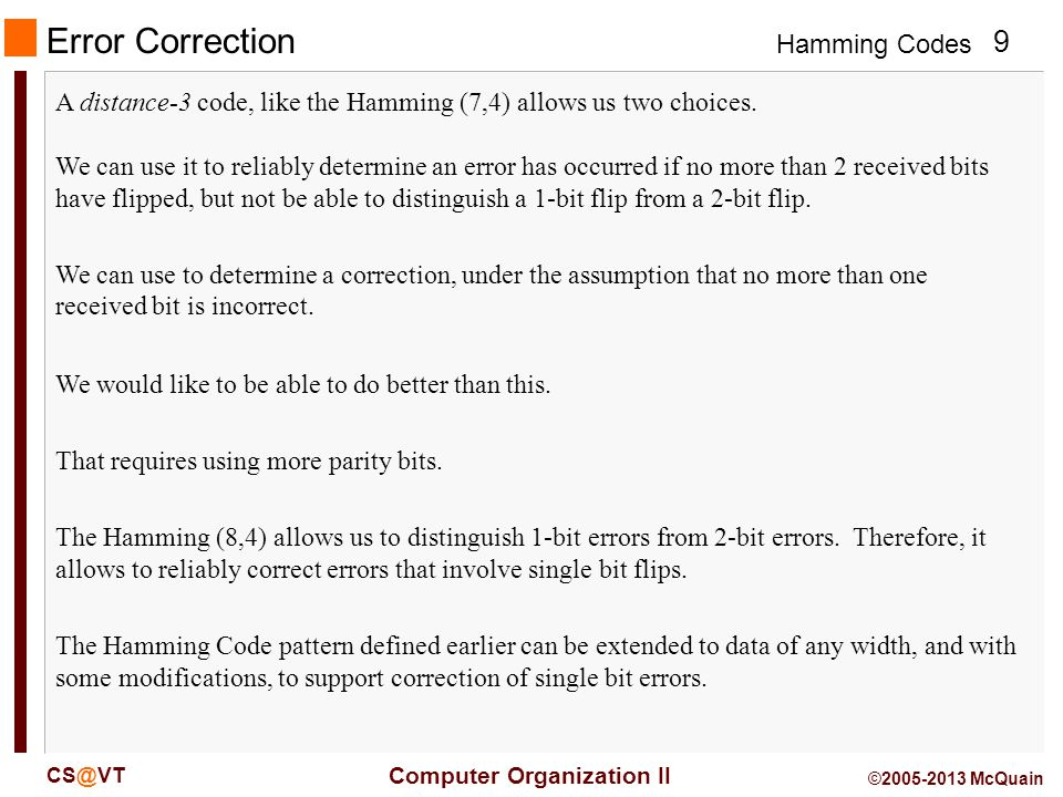 Error Correction A distance-3 code, like the Hamming (7,4) allows us two choices.