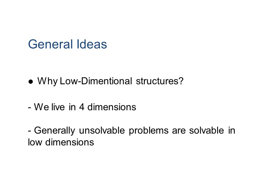 General Ideas Why Low-Dimentional structures We live in 4 dimensions