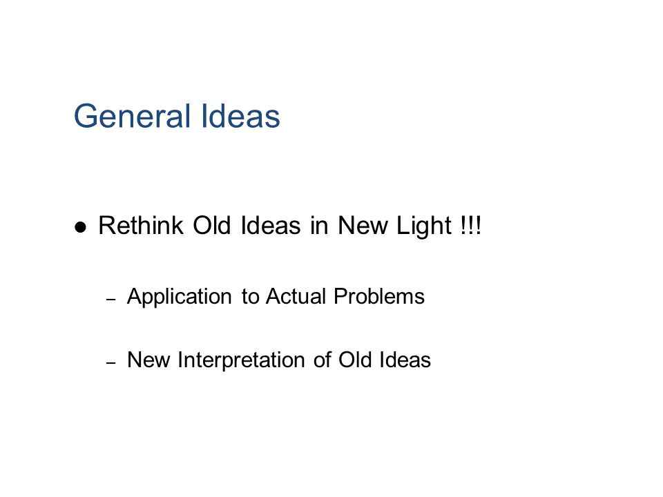 General Ideas Rethink Old Ideas in New Light !!!