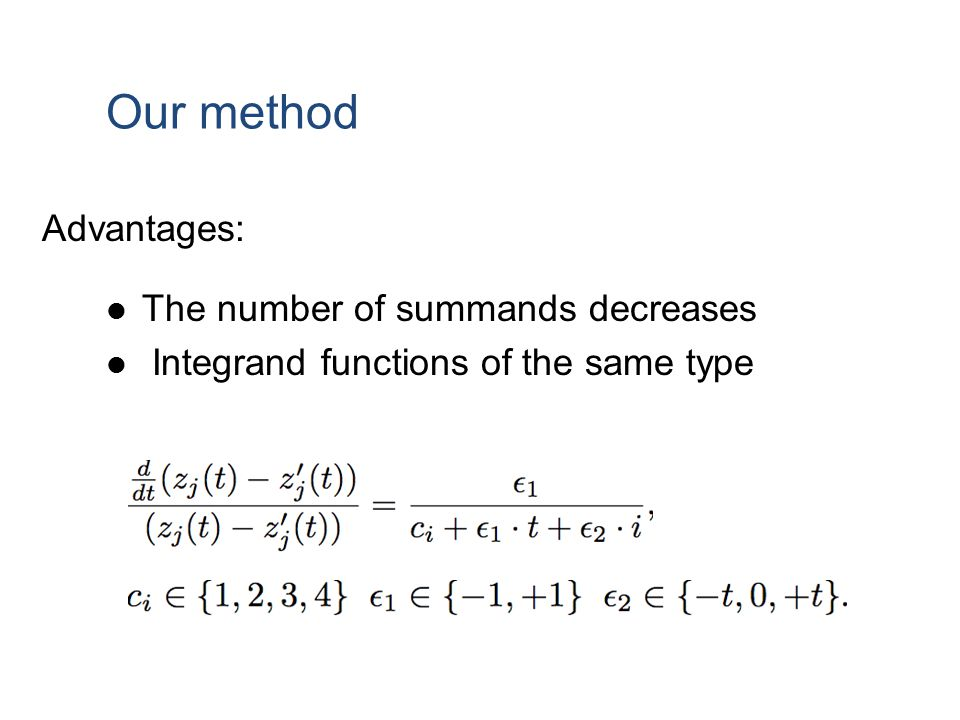 Our method Advantages: The number of summands decreases