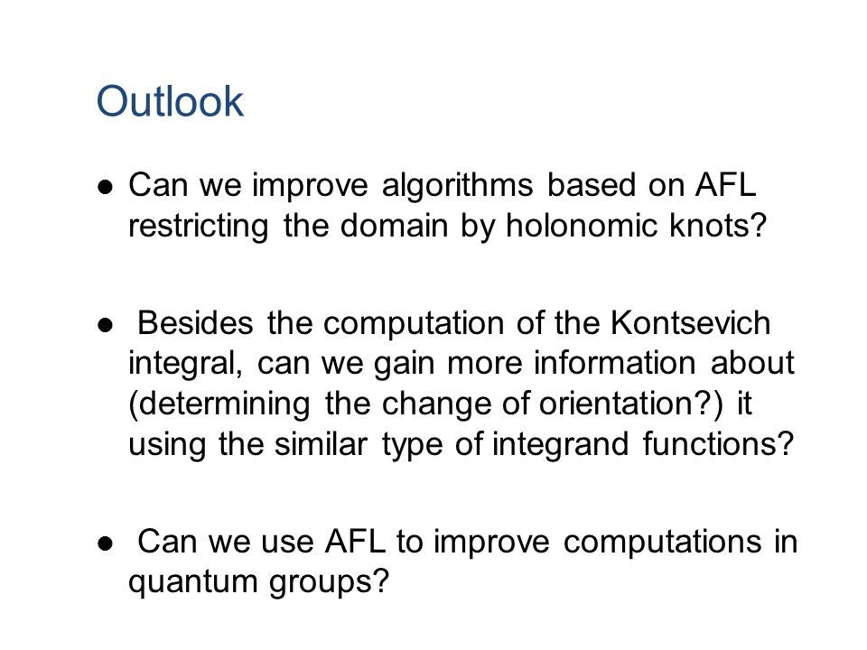Outlook Can we improve algorithms based on AFL restricting the domain by holonomic knots