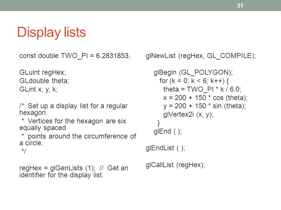 Display lists const double TWO_PI = 6.2831853; GLuint regHex;
