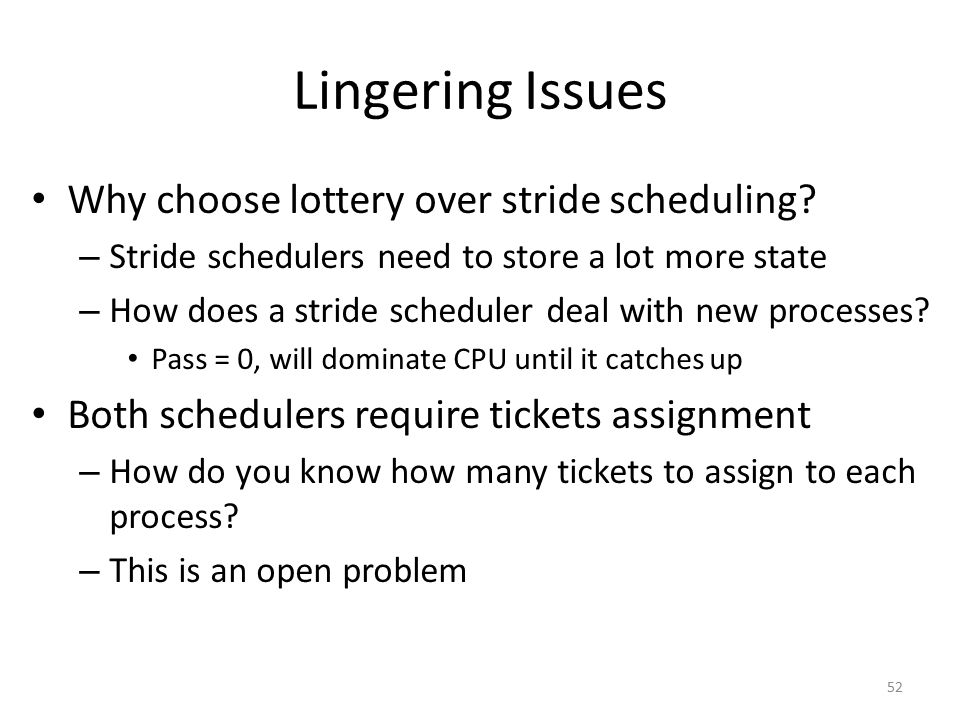 Lingering Issues Why choose lottery over stride scheduling