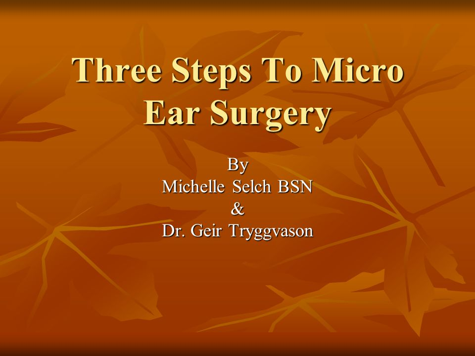 Three Steps To Micro Ear Surgery