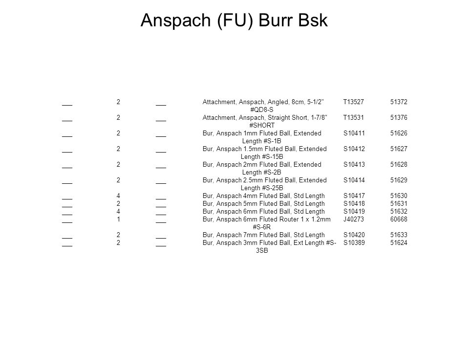 Anspach (FU) Burr Bsk ___ 2 ___ Attachment, Anspach, Angled, 8cm, 5-1/2 T13527 51372. #QD8-S.