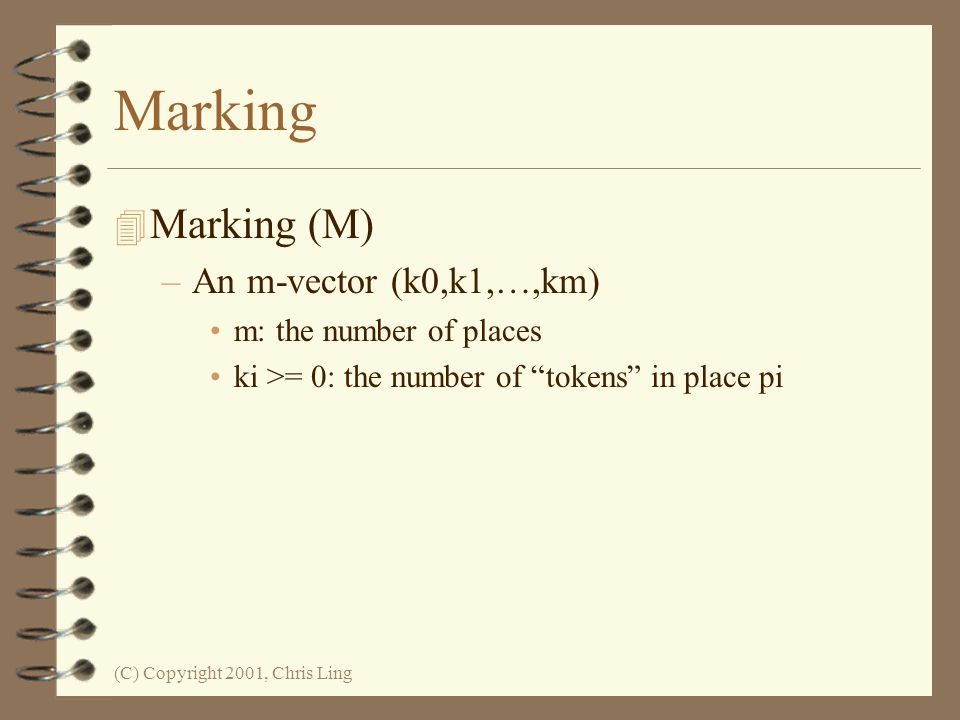 Marking Marking (M) An m-vector (k0,k1,…,km) m: the number of places