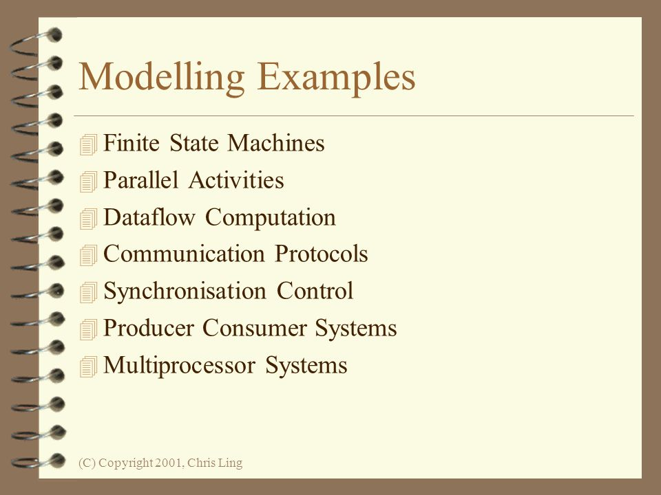Modelling Examples Finite State Machines Parallel Activities