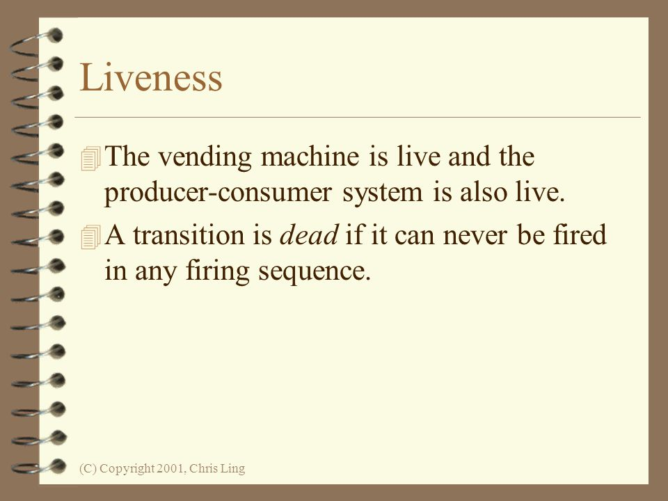 Liveness The vending machine is live and the producer-consumer system is also live.