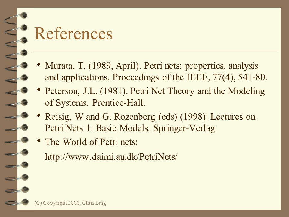 References Murata, T. (1989, April). Petri nets: properties, analysis and applications. Proceedings of the IEEE, 77(4), 541-80.