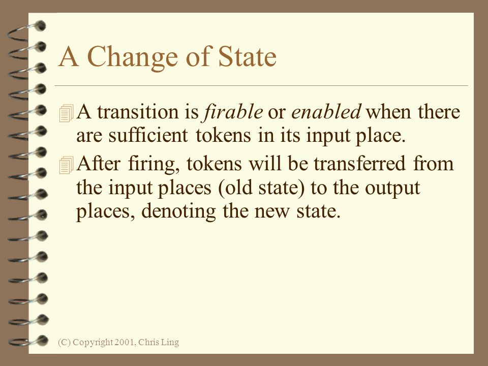 A Change of State A transition is firable or enabled when there are sufficient tokens in its input place.