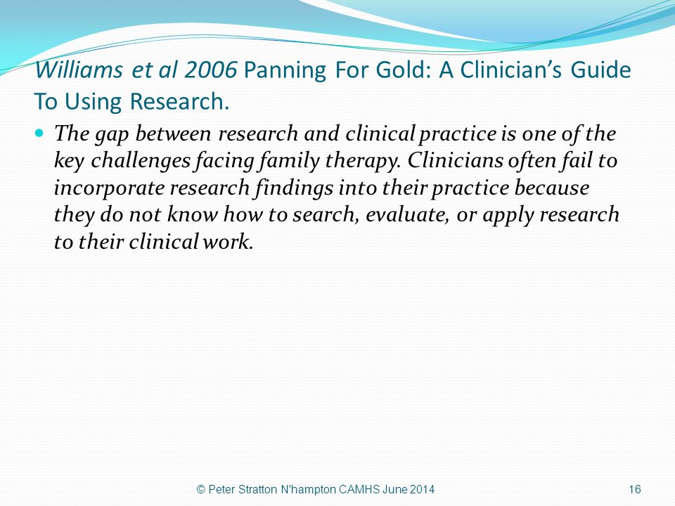 Williams et al 2006 Panning For Gold: A Clinician's Guide To Using Research.