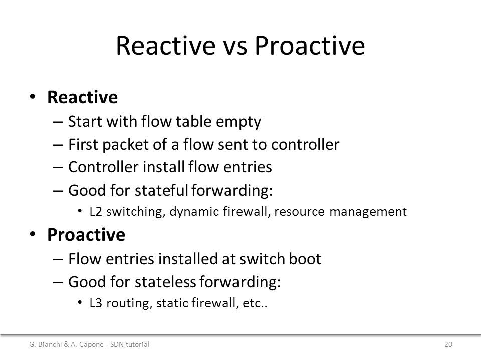 Reactive vs Proactive Reactive Proactive Start with flow table empty