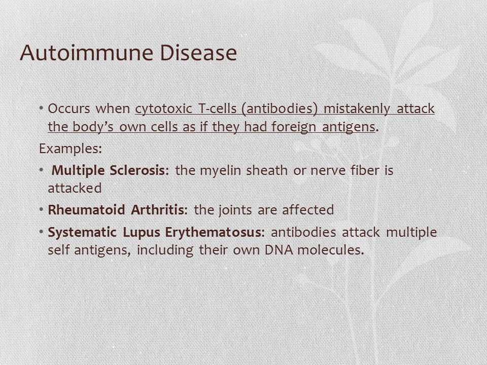 Autoimmune Disease Occurs when cytotoxic T-cells (antibodies) mistakenly attack the body's own cells as if they had foreign antigens.