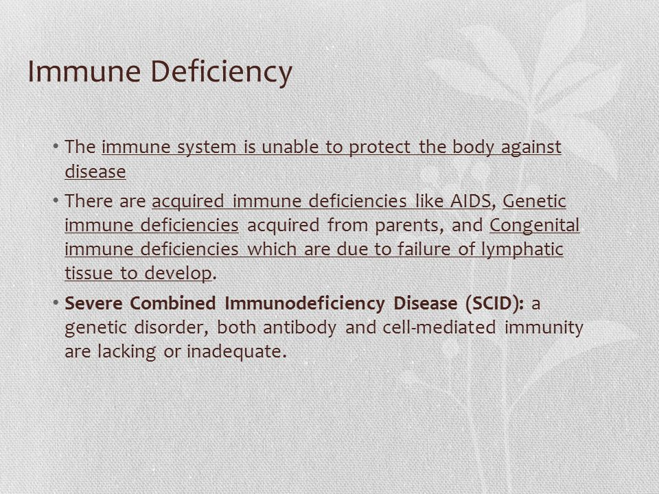 Immune Deficiency The immune system is unable to protect the body against disease.