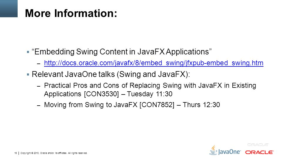 More Information: Embedding Swing Content in JavaFX Applications