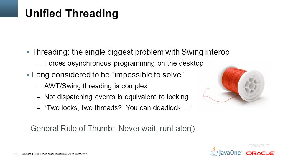 Unified Threading Threading: the single biggest problem with Swing interop. Forces asynchronous programming on the desktop.