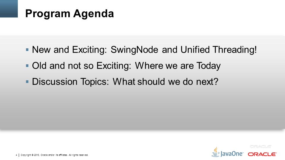 Program Agenda New and Exciting: SwingNode and Unified Threading!