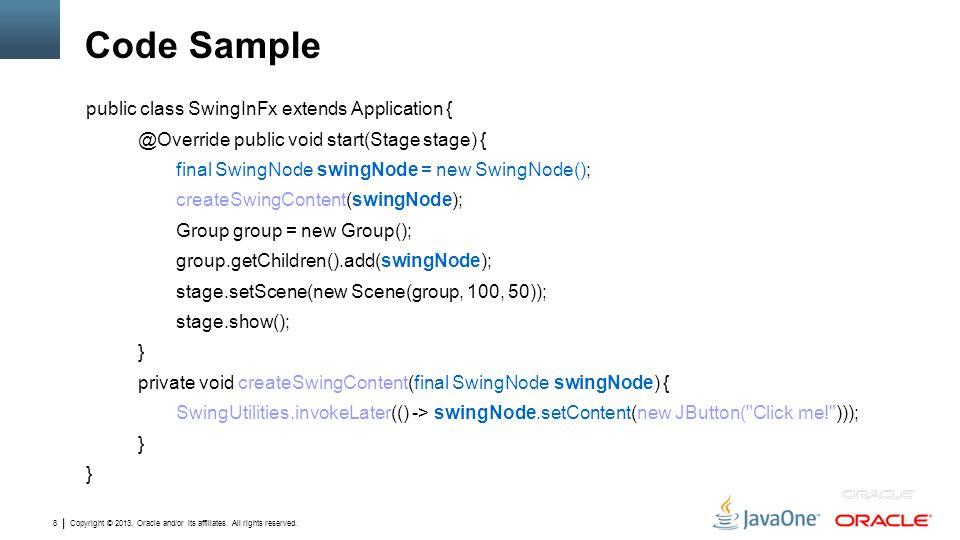 Code Sample public class SwingInFx extends Application {