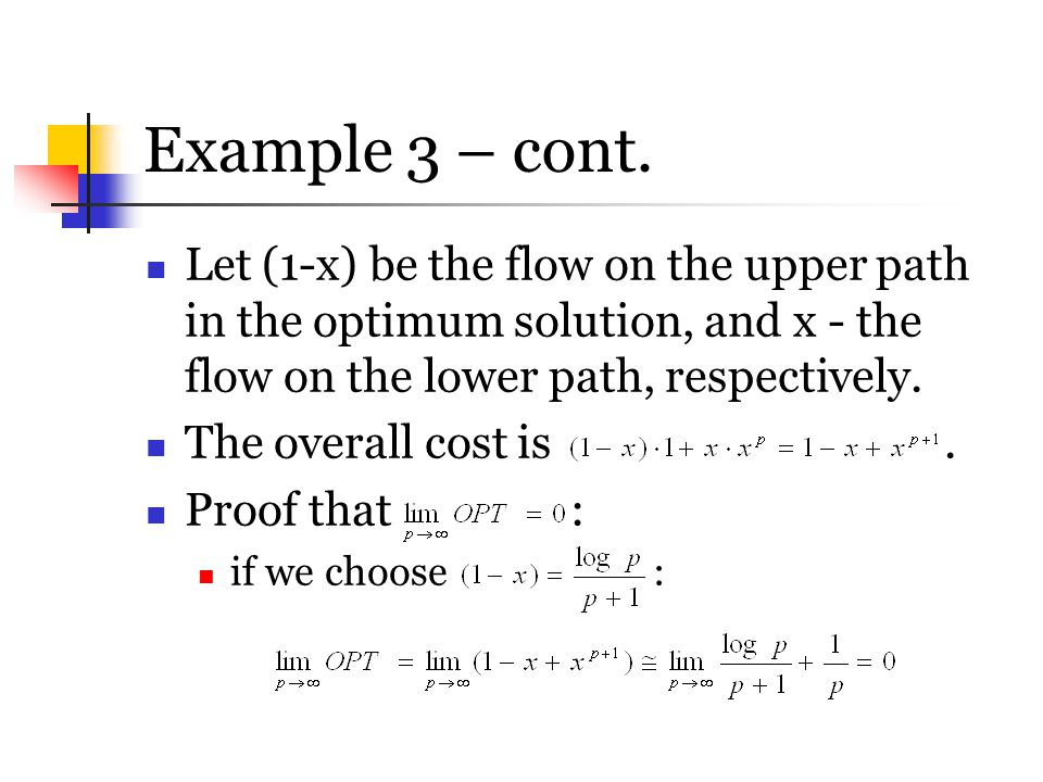 Example 3 – cont. Let (1-x) be the flow on the upper path in the optimum solution, and x - the flow on the lower path, respectively.