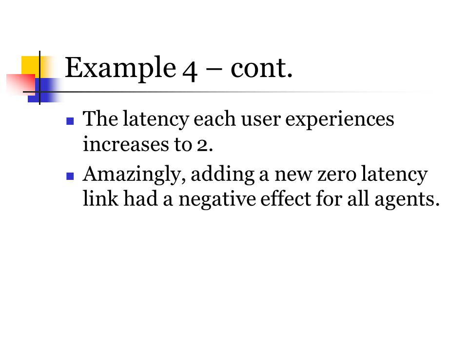 Example 4 – cont. The latency each user experiences increases to 2.