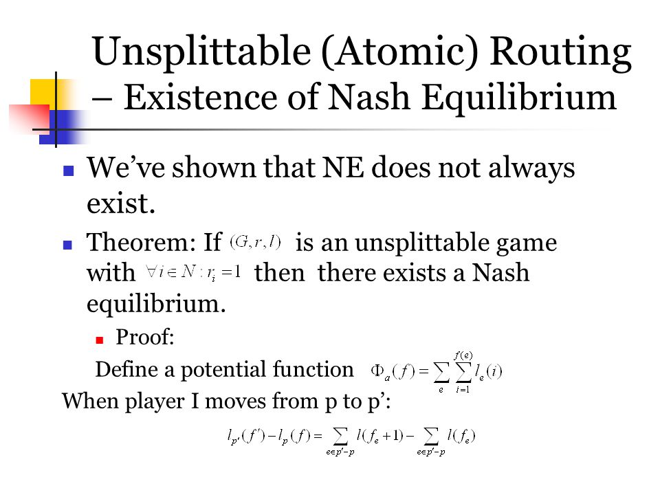 Unsplittable (Atomic) Routing – Existence of Nash Equilibrium