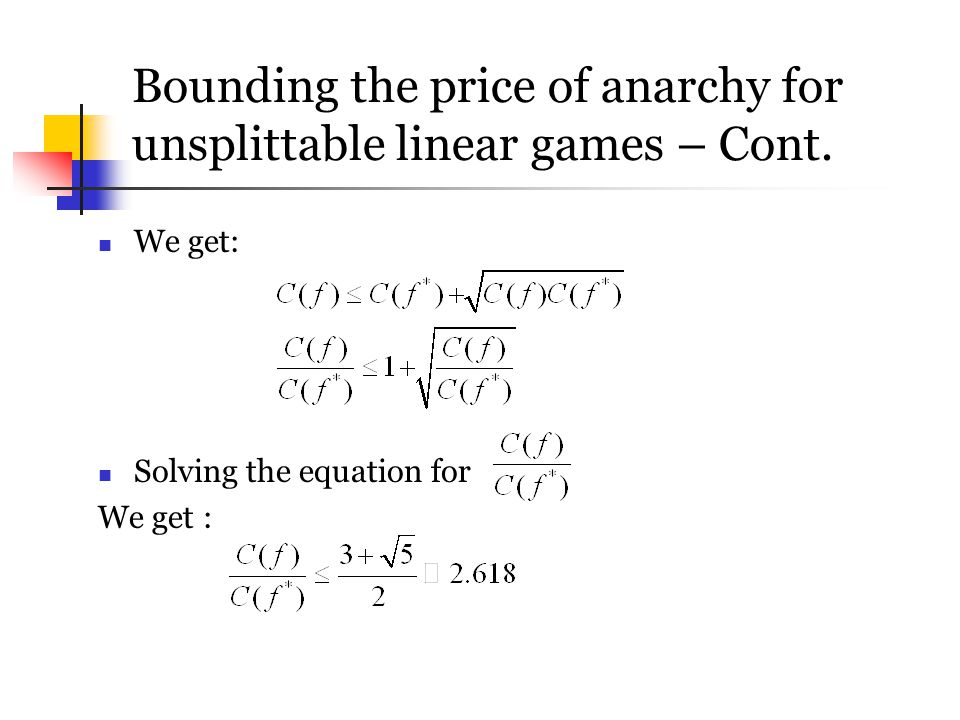 Bounding the price of anarchy for unsplittable linear games – Cont.