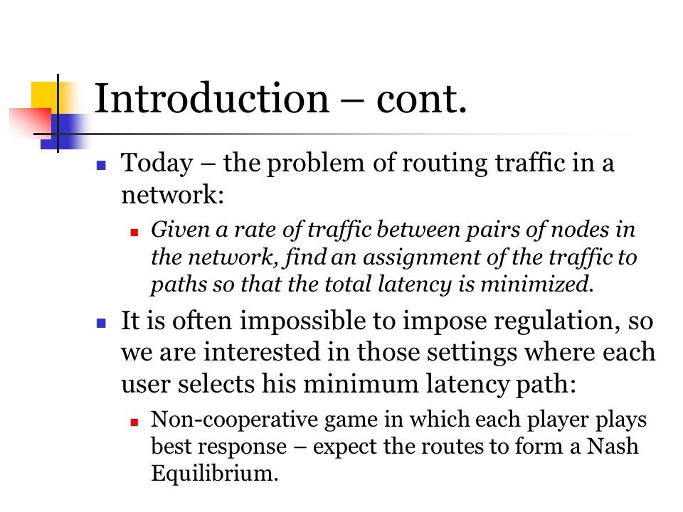 Introduction – cont. Today – the problem of routing traffic in a network: