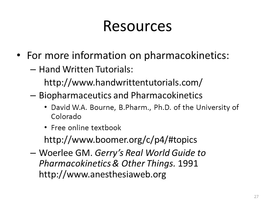 Resources For more information on pharmacokinetics: