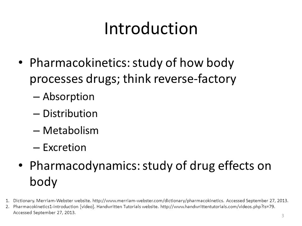Introduction Pharmacokinetics: study of how body processes drugs; think reverse-factory. Absorption.