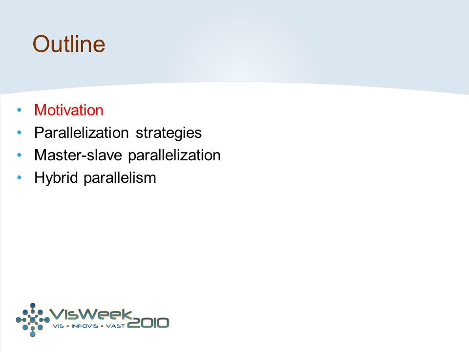 Outline Motivation Parallelization strategies