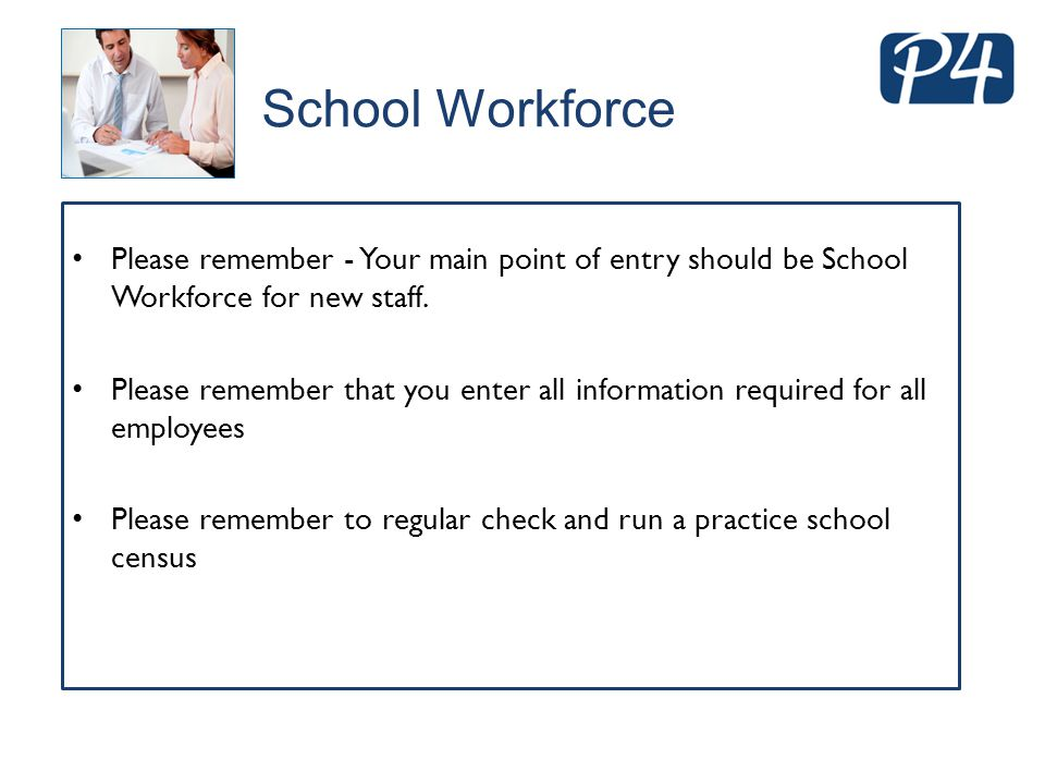 School Workforce Please remember - Your main point of entry should be School Workforce for new staff.