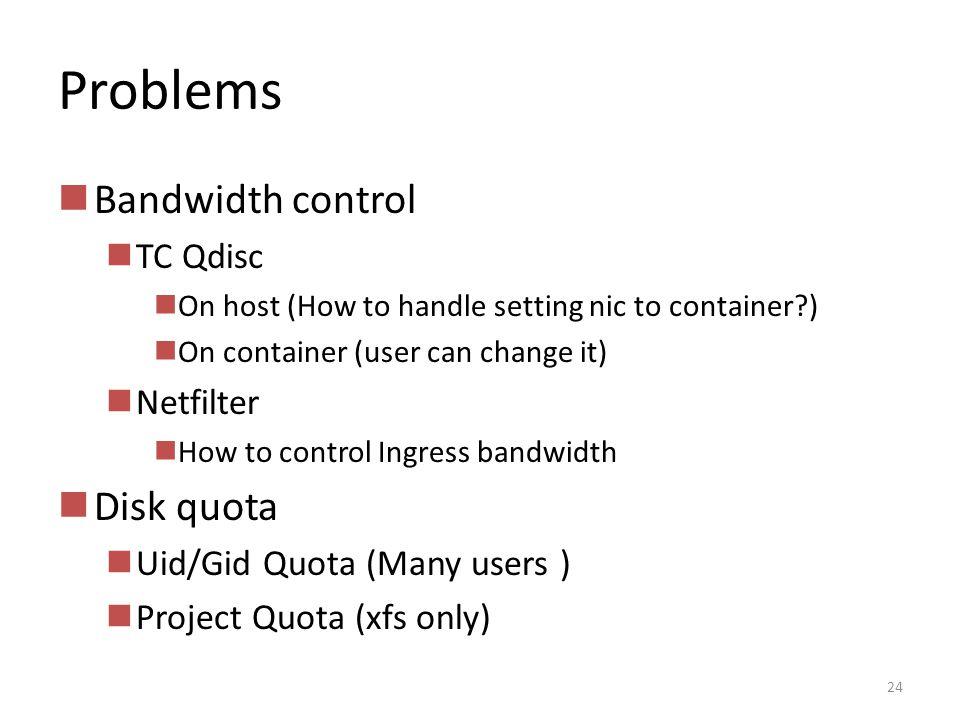 Problems Bandwidth control Disk quota TC Qdisc Netfilter