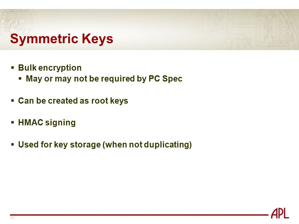 Symmetric Keys Bulk encryption May or may not be required by PC Spec