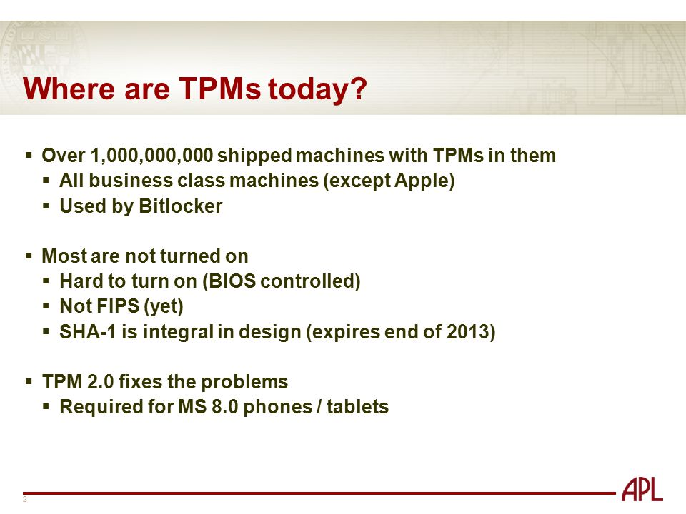 Where are TPMs today Over 1,000,000,000 shipped machines with TPMs in them. All business class machines (except Apple)