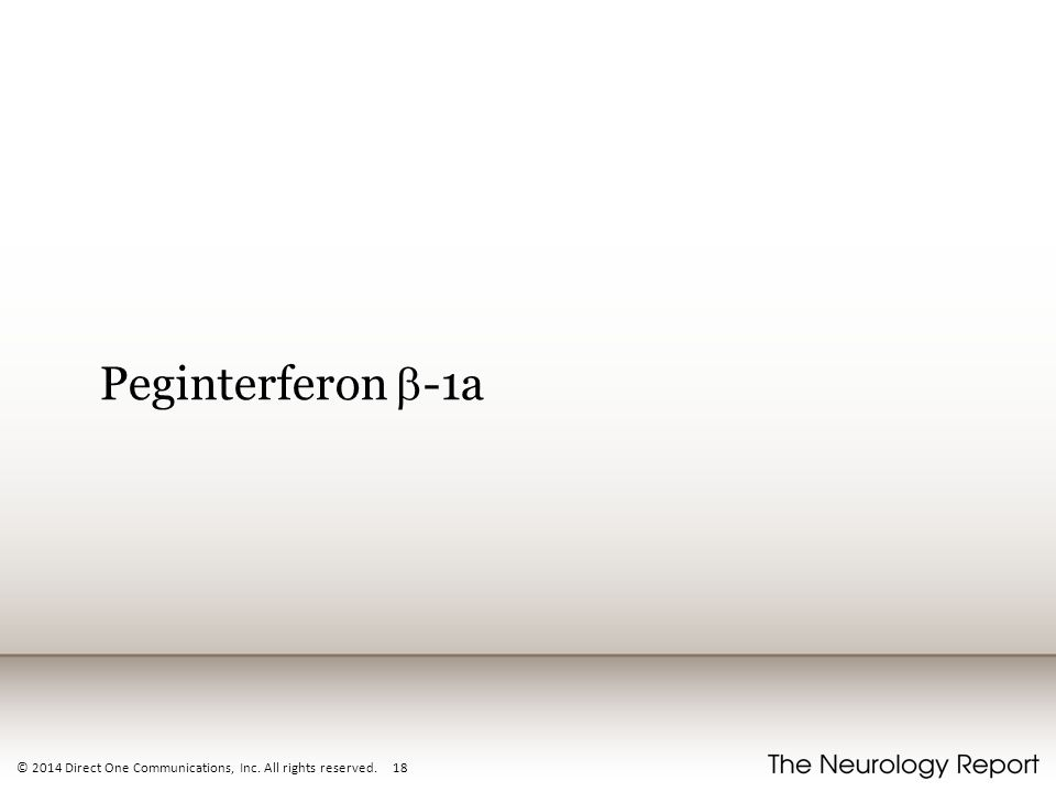 Peginterferon b-1a © 2014 Direct One Communications, Inc. All rights reserved. 18
