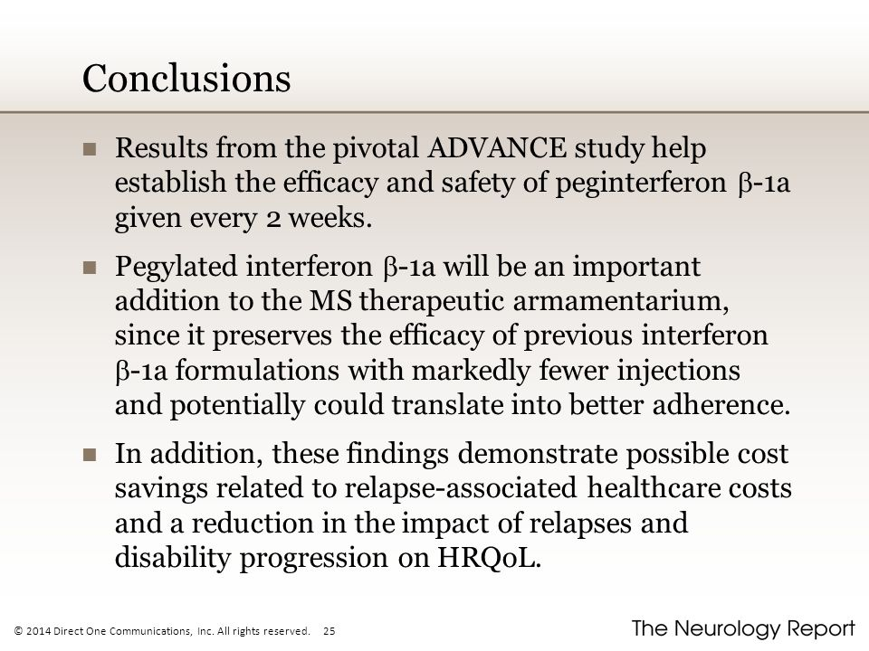 Conclusions Results from the pivotal ADVANCE study help establish the efficacy and safety of peginterferon b-1a given every 2 weeks.