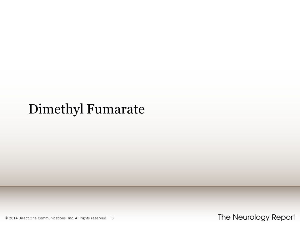 Dimethyl Fumarate © 2014 Direct One Communications, Inc. All rights reserved. 3