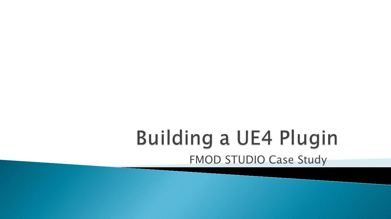 Building a UE4 Plugin FMOD STUDIO Case Study